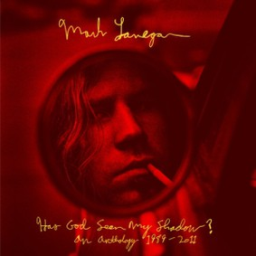 Mark Lanegan - Has God Seen My Shadow? An Anthology 1989-2011