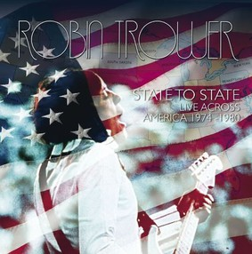 Robin Trower - State To State: Live Across America 1974-1980
