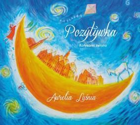 Aurelia Luśnia, Kuba Molęda - Pozytywka: Kołysanki świata