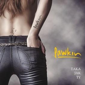 Pawkin - Taka jak ty