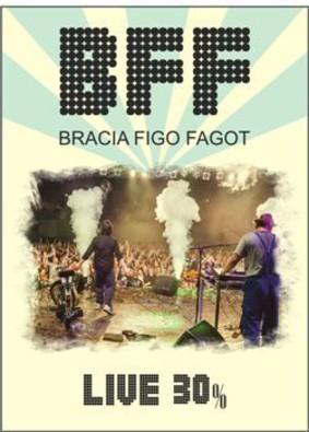 Bracia Figo Fagot - BFF Live 30% [DVD]
