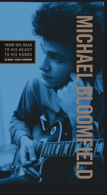 Michael Bloomfield - From His Head To His Heart To His Hands