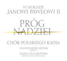 Chór Polskiego Radia - Próg nadziei: W hołdzie Janowi Pawłowi