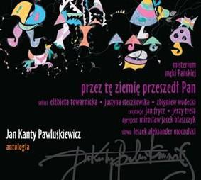 Various Artists - Jan Kanty Pawluśkiewicz. Antologia. Volume 6: Przez tę ziemię przeszedł Pan