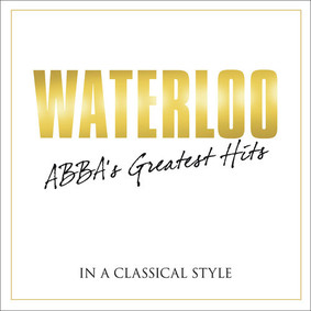 Benny Andersson, Bjorn Ulvaeus - Waterloo: ABBA's Greatest Hits in a Classical Style