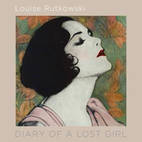 Louise Rutkowski - Diary Of A Lost Girl