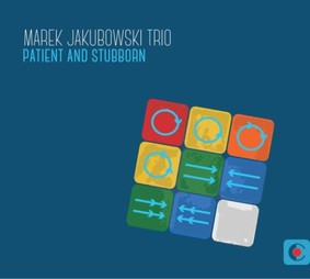 Marek Jakubowski Trio - Patient And Stubborn