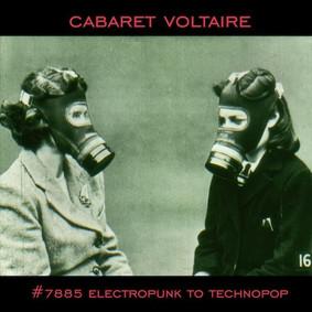 Cabaret Voltaire - #7885 (Electropunk to Technopop 1978 - 1985)