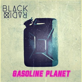 Black Radio - Gasoline Planet