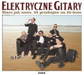 Elektryczne Gitary - Stare jak nowe: 25 przebojow na 25-lecie