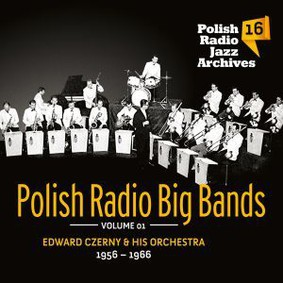 Edward Czerny - Polish Radio Jazz Archives. Volume 16: Polish Radio Big Band. Volume 1