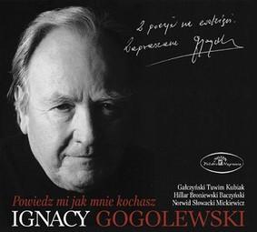 Ignacy Gogolewski - Powiedz mi, jak mnie kochasz