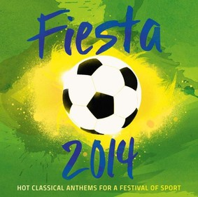 Various Artists - Fiesta 2014: Hot Classical Anthems For A Festival Of Sport