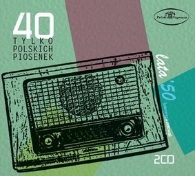 Various Artists - 40 tylko polskich piosenek: Lata 50. (pierwsza połowa)