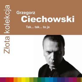 Grzegorz Ciechowski - Złota kolekcja: Tak... tak... to ja
