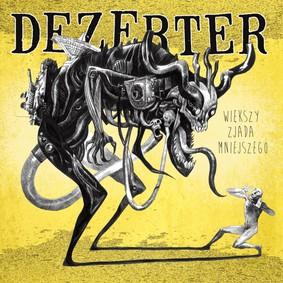 Dezerter - Większy zjada mniejszego