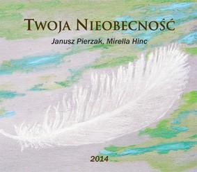 Janusz Pierzak, Mirella Hinc - Twoja nieobecność