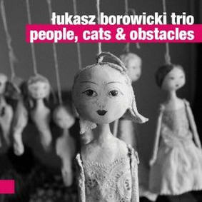 Łukasz Borowicki Trio - People, Cats & Obstacles