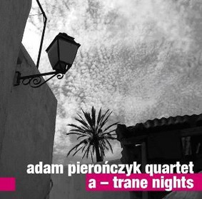 Adam Pierończyk Quartet - A-Trane Night