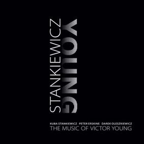 Kuba Stankiewicz, Dariusz Oleszkiewicz, Peter Erskine - Kuba Stankiewicz - The Music Of Victor Young