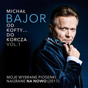 Michał Bajor - Od Kofty... do Korcza. Vol. 1