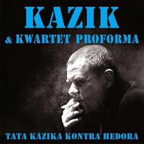 Kazik, Kwartet ProForma - Tata Kazika kontra Hedora