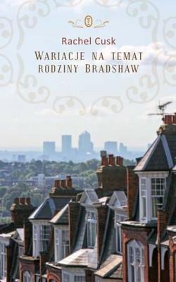Rachel Cusk - Wariacje na Temat Rodziny Bradshaw