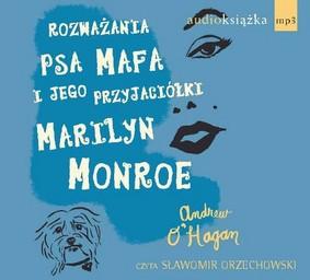 Andrew O'Hagan - Rozważania Psa Mafa i Jego Przyjaciółki Marilyn Monroe