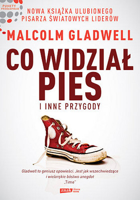 Malcolm Gladwell - Co Widział Pies i Inne Przygody / Malcolm Gladwell - What the Dog Saw: And Other Adventures