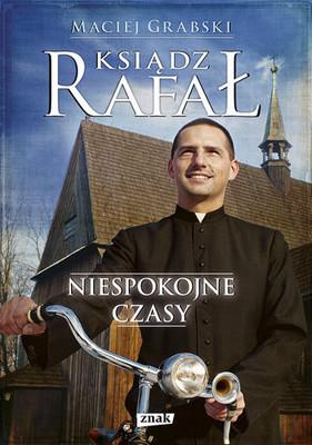 Maciej Grabski - Ksiądz Rafał. Niespokojne Czasy