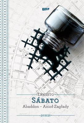 Ernesto Sabato - Abaddon, Anioł Zagłady / Ernesto Sabato - Abaddon, el Exterminador