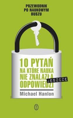 Michael Hanlon - 10 Pytań, na Które Nauka nie Znalazła (Jeszcze) Odpowiedzi / Michael Hanlon - 10 Questions Science Can't Answer (Yet)