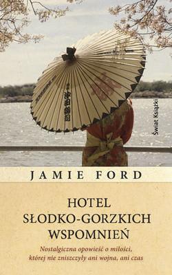 Jamie Ford - Hotel Słodko-Gorzkich Wspomnień / Jamie Ford - Hotel on the Corner of Bitter and Sweet