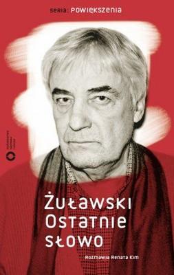 Andrzej Żuławski, Renata Kim - Żuławski Ostatnie Słowo