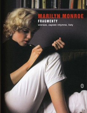 Marilyn Monroe - Fragmenty. Wiersze, zapiski intymne, listy / Marilyn Monroe - Fragments. Poems, Intimate Notes, Letters