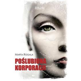 Marta Rogala - Poślubiona Korporacji