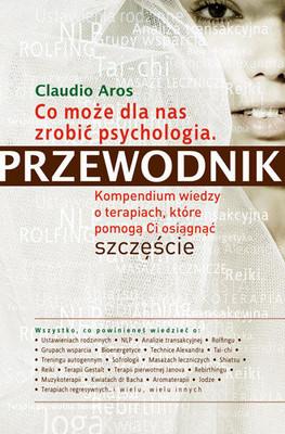 Claudio Aros - Co Może dla Nas Zrobić Psychologia