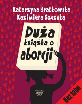 Kazimiera Szczuka, Katarzyna Bratkowska - Duża Książka o Aborcji