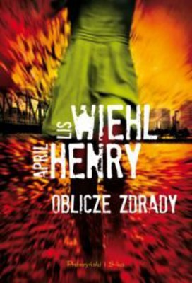 Lis Wiehl, April Henry - Oblicze Zdrady / Lis Wiehl, April Henry - The Face of Betrayal