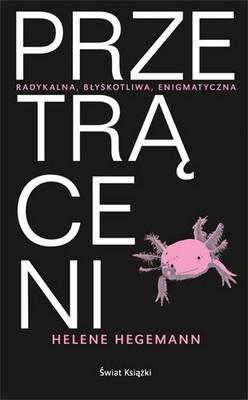 Helene Hegemann - Przetrąceni / Helene Hegemann - Axolotl Roadkill