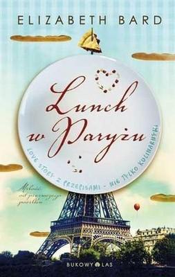 Elizabeth Bard - Lunch w Paryżu. Love Story z Przepisami -nie Tylko Kulinarnymi