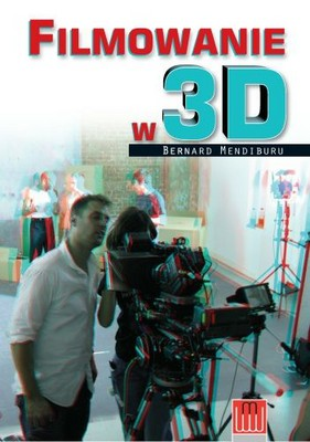 Bernard Mendiburu - Filmowanie w 3D / Bernard Mendiburu - 3D Movie Making