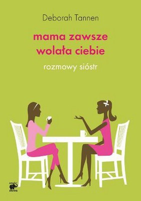 Deborah Tannen - Mama zawsze wolała ciebie. Rozmowy sióstr / Deborah Tannen - You Were Always Mom's Favorite!: Sisters in Conversation Throughout Their Lives