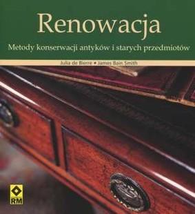 James Bain Smith, Julia de Bierre - Renowacja. Metody konserwacji artykułów i starych przedmiotów.
