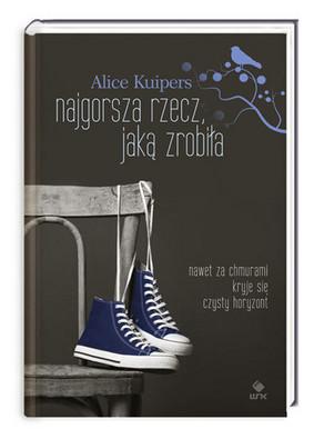 Alice Kuipers - Najgorsza rzecz, jaką zrobiła