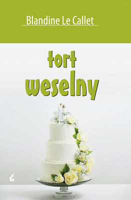Blandine Le Callet - Tort weselny / Blandine Le Callet - Une Piece Montee