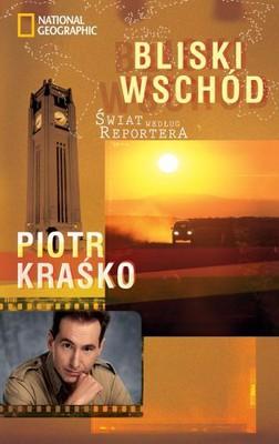 Piotr Kraśko - Świat Według Reportera. Bliski Wschód