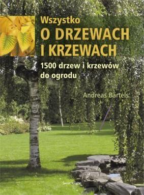 Andreas Baertels - Wszystko o drzewach i krzewach
