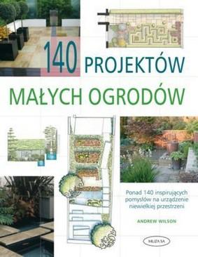 Andrew Wilson - 140 projektów małych ogrodów