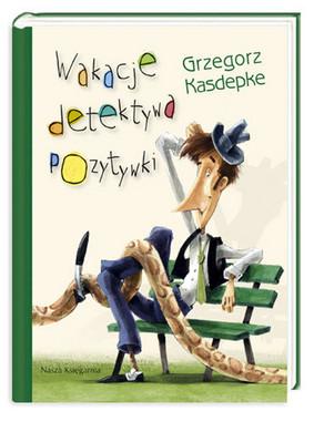 Grzegorz Kasdepke - Wakacje Detektywa Pozytywki